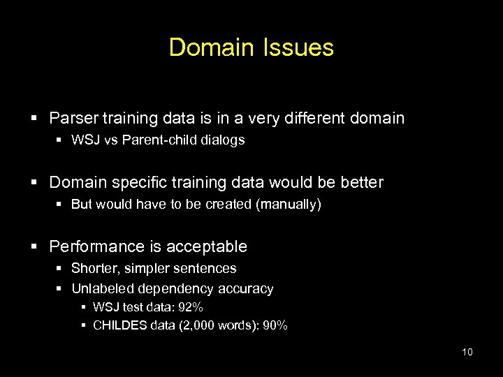 Domain Issues § Parser training data is in a very different domain § WSJ
