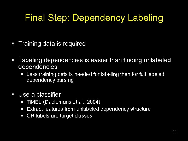 Final Step: Dependency Labeling § Training data is required § Labeling dependencies is easier