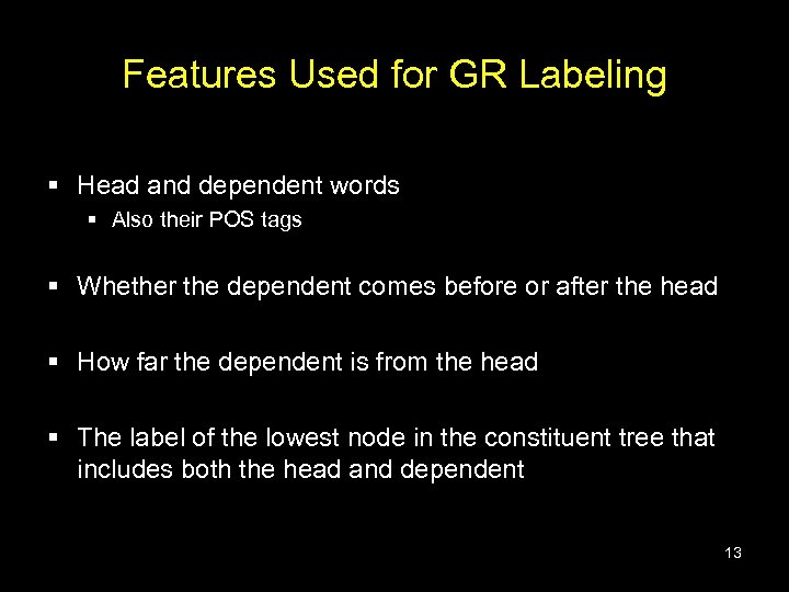 Features Used for GR Labeling § Head and dependent words § Also their POS