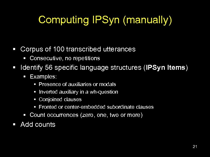 Computing IPSyn (manually) § Corpus of 100 transcribed utterances § Consecutive, no repetitions §