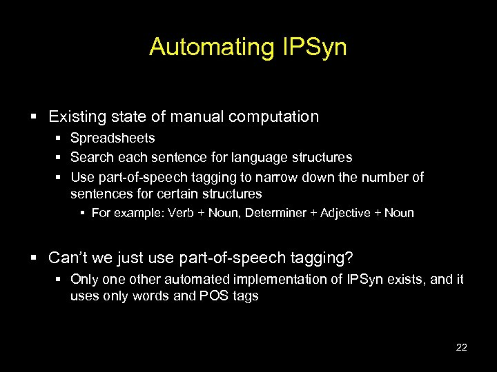 Automating IPSyn § Existing state of manual computation § Spreadsheets § Search each sentence