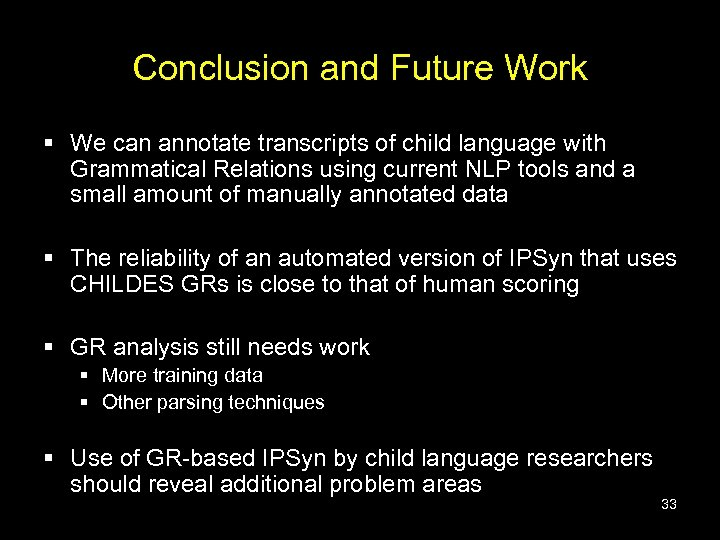 Conclusion and Future Work § We can annotate transcripts of child language with Grammatical