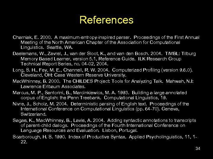 References Charniak, E. 2000. A maximum-entropy-inspired parser. Proceedings of the First Annual Meeting of