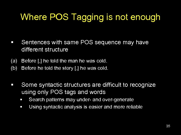 Where POS Tagging is not enough § Sentences with same POS sequence may have