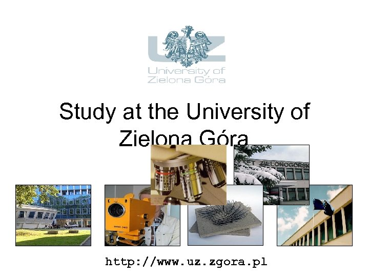 Study at the University of Zielona Góra http: //www. uz. zgora. pl