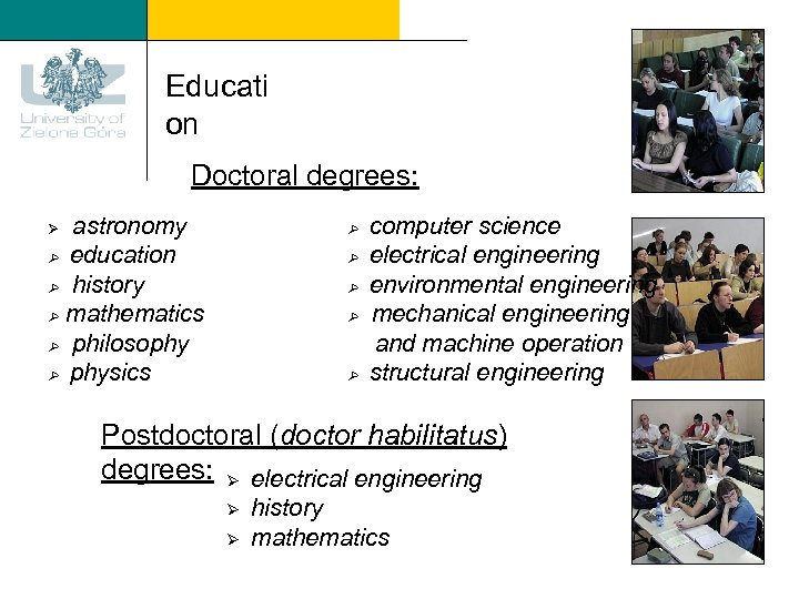 Educati on Doctoral degrees: Ø astronomy education history mathematics philosophy physics computer science electrical