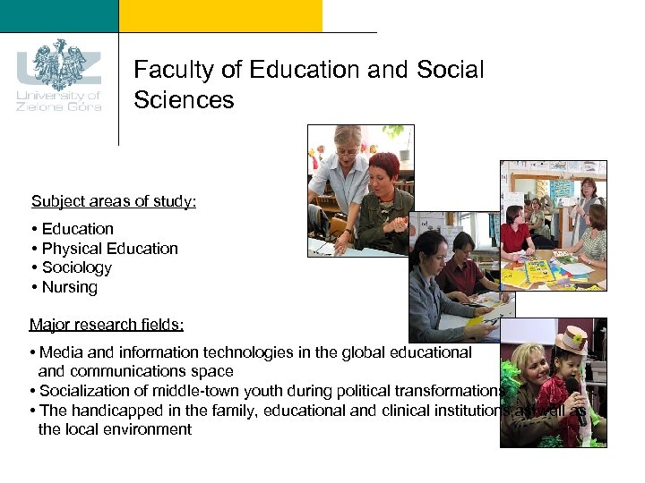 Faculty of Education and Social Sciences Subject areas of study: • Education • Physical