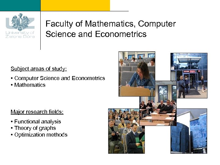 Faculty of Mathematics, Computer Science and Econometrics Subject areas of study: • Computer Science