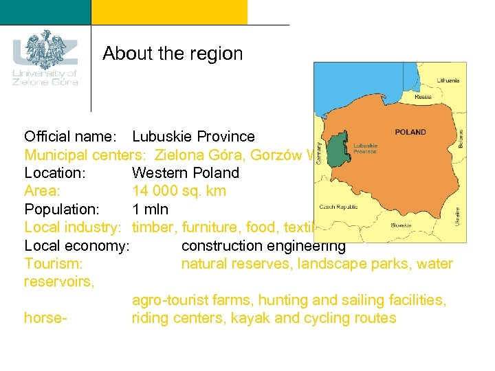 About the region Official name: Lubuskie Province Municipal centers: Zielona Góra, Gorzów Wlkp. Location: