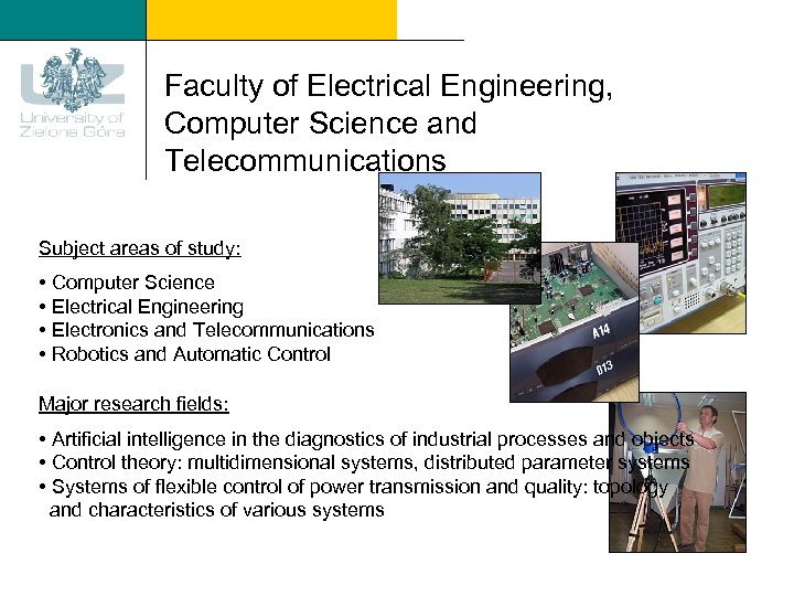 Faculty of Electrical Engineering, Computer Science and Telecommunications Subject areas of study: • Computer