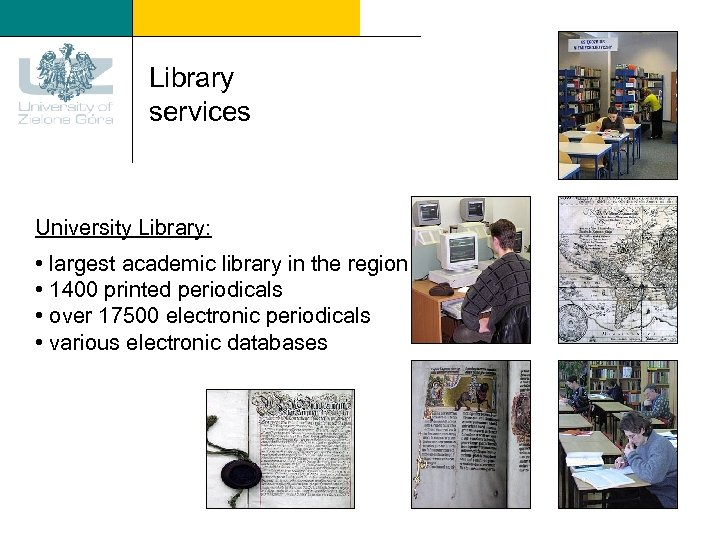 Library services University Library: • largest academic library in the region • 1400 printed
