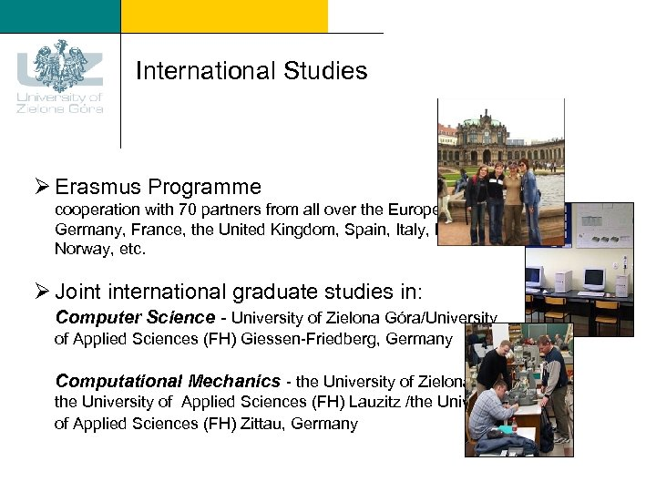 International Studies Ø Erasmus Programme cooperation with 70 partners from all over the Europe: