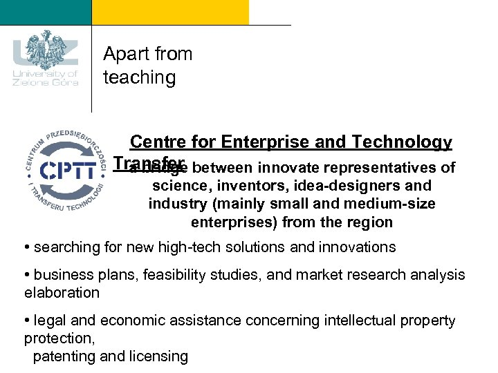 Apart from teaching Centre for Enterprise and Technology Transfer between innovate representatives of a