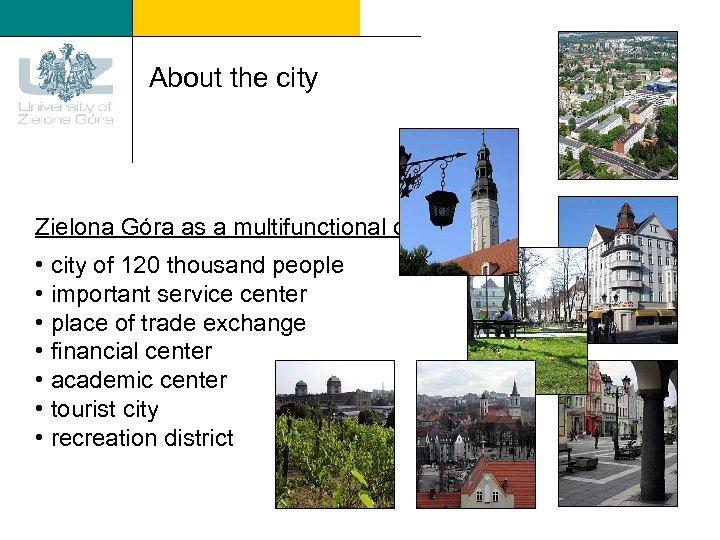 About the city Zielona Góra as a multifunctional city: • city of 120 thousand