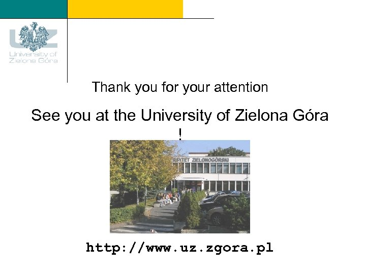 Thank you for your attention See you at the University of Zielona Góra !