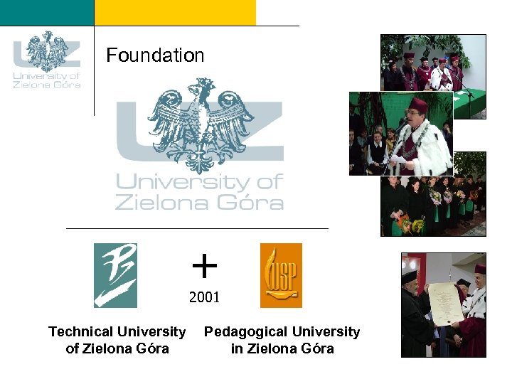 Foundation + 2001 Technical University of Zielona Góra Pedagogical University in Zielona Góra