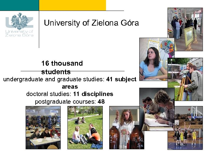 University of Zielona Góra 16 thousand students undergraduate and graduate studies: 41 subject areas