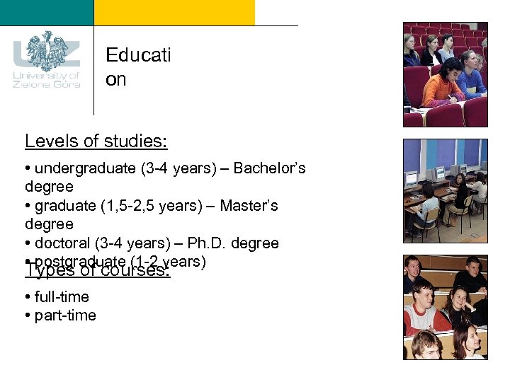 Educati on Levels of studies: • undergraduate (3 -4 years) – Bachelor's degree •