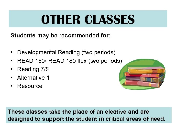 OTHER CLASSES Students may be recommended for: • • • Developmental Reading (two periods)