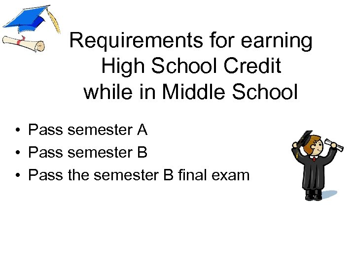 Requirements for earning High School Credit while in Middle School • Pass semester A