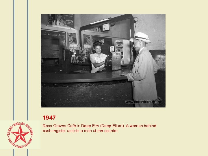 1947 Ross Graves Café in Deep Elm (Deep Ellum). A woman behind cash register