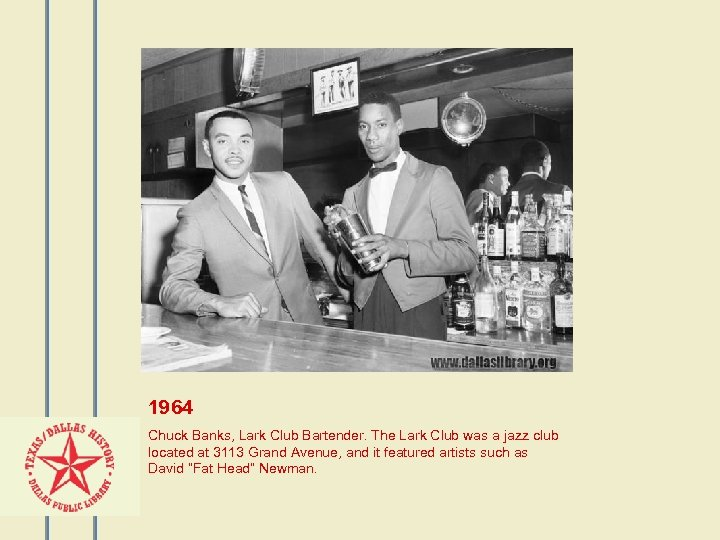 1964 Chuck Banks, Lark Club Bartender. The Lark Club was a jazz club located