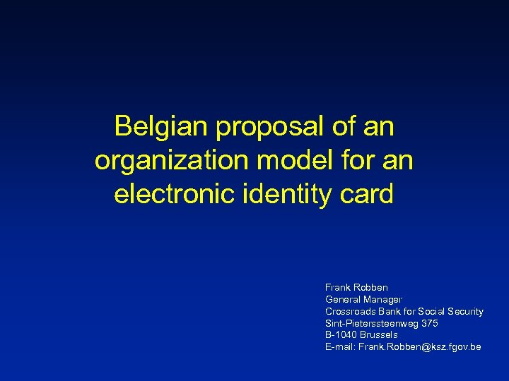 Belgian proposal of an organization model for an electronic identity card Frank Robben General