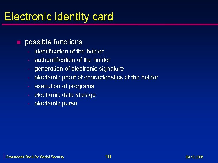 Electronic identity card n possible functions - identification of the holder authentification of the