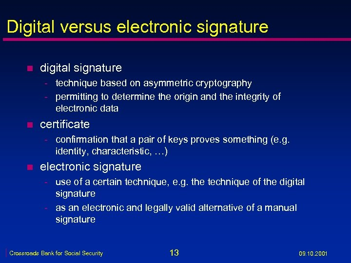 Digital versus electronic signature n digital signature - technique based on asymmetric cryptography -