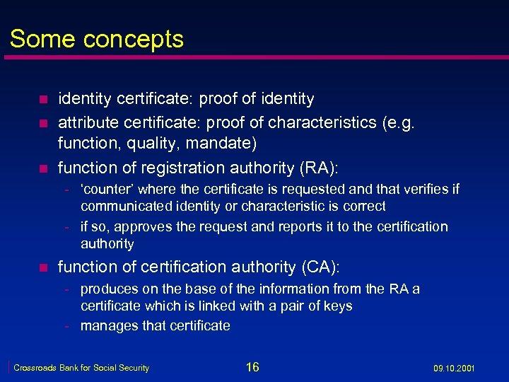 Some concepts n n n identity certificate: proof of identity attribute certificate: proof of