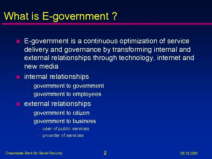 What is E-government ? n n E-government is a continuous optimization of service delivery