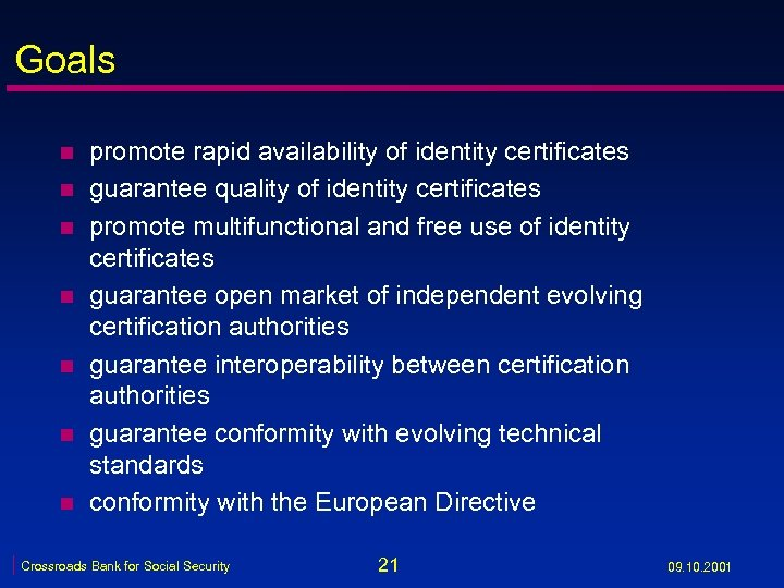 Goals n n n n promote rapid availability of identity certificates guarantee quality of