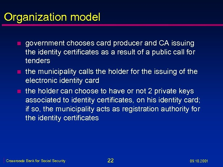 Organization model n n n government chooses card producer and CA issuing the identity