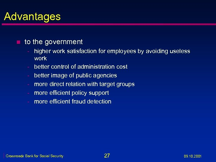 Advantages n to the government - higher work satisfaction for employees by avoiding useless