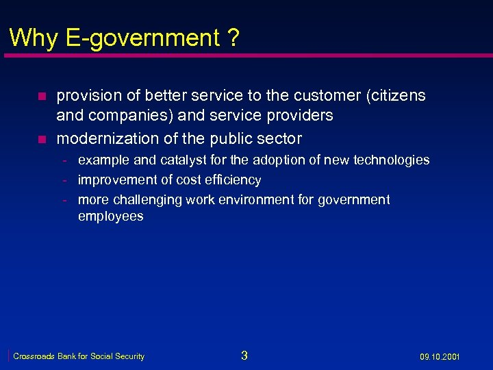 Why E-government ? n n provision of better service to the customer (citizens and