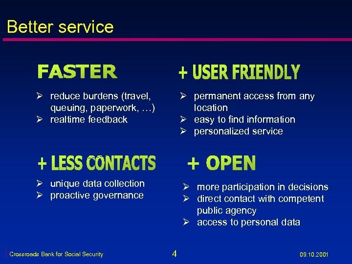 Better service Ø reduce burdens (travel, queuing, paperwork, …) Ø realtime feedback Ø permanent
