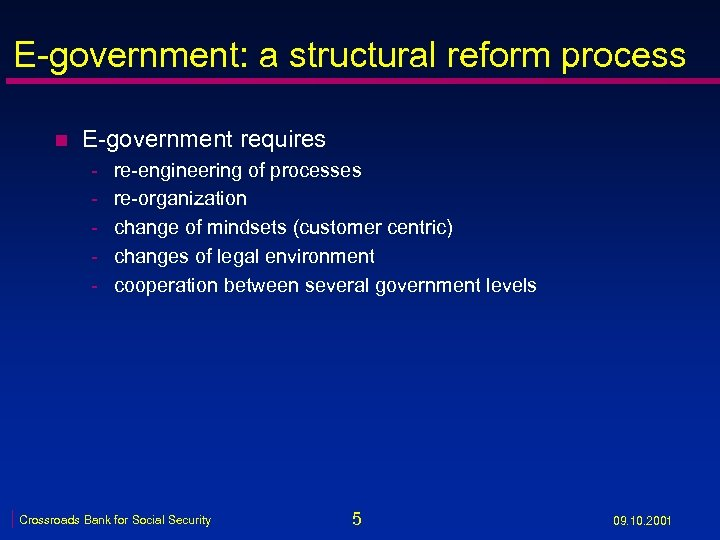E-government: a structural reform process n E-government requires - re-engineering of processes re-organization change
