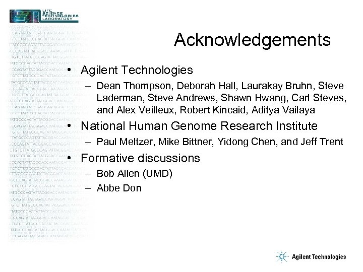 Acknowledgements • Agilent Technologies – Dean Thompson, Deborah Hall, Laurakay Bruhn, Steve Laderman, Steve