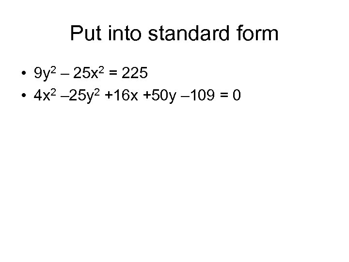 Put into standard form • 9 y 2 – 25 x 2 = 225