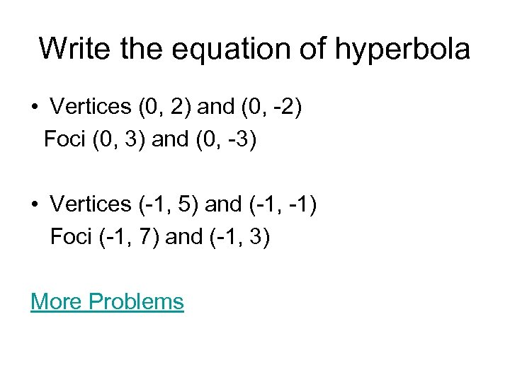 Write the equation of hyperbola • Vertices (0, 2) and (0, -2) Foci (0,
