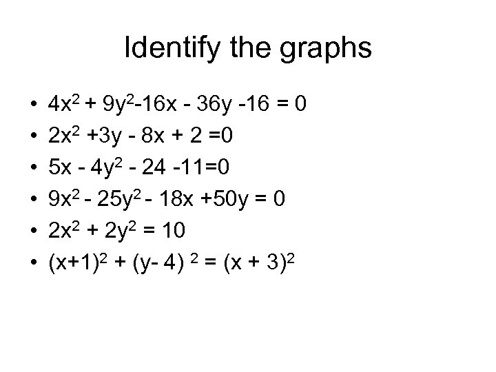 Identify the graphs • • • 4 x 2 + 9 y 2 -16