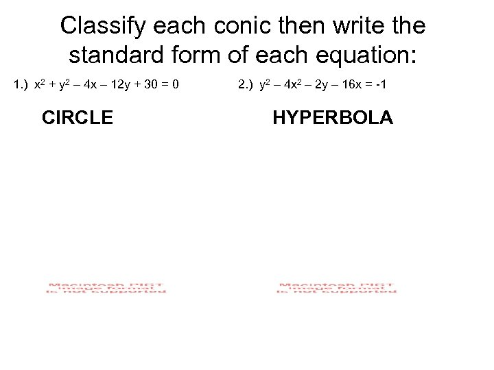 Classify each conic then write the standard form of each equation: 1. ) x
