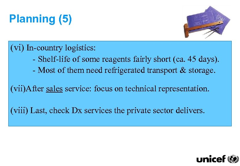 Planning (5) (vi) In-country logistics: - Shelf-life of some reagents fairly short (ca. 45