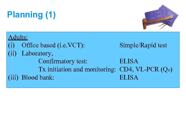 Planning (1) Adults: (i) Office based (i. e. VCT): (ii) Laboratory, Confirmatory test: Tx