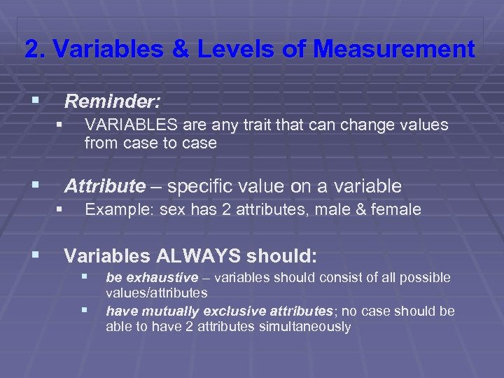 2. Variables & Levels of Measurement § Reminder: § VARIABLES are any trait that