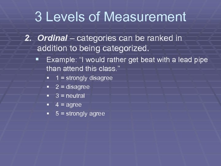 3 Levels of Measurement 2. Ordinal – categories can be ranked in addition to