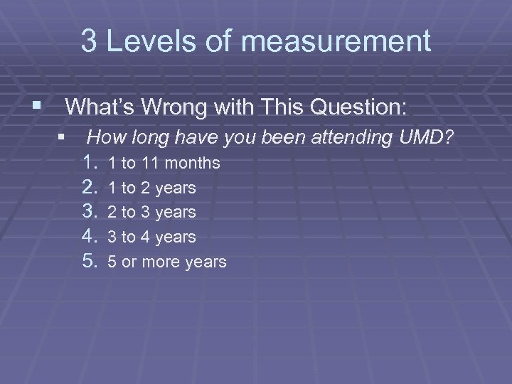 3 Levels of measurement § What's Wrong with This Question: § How long have