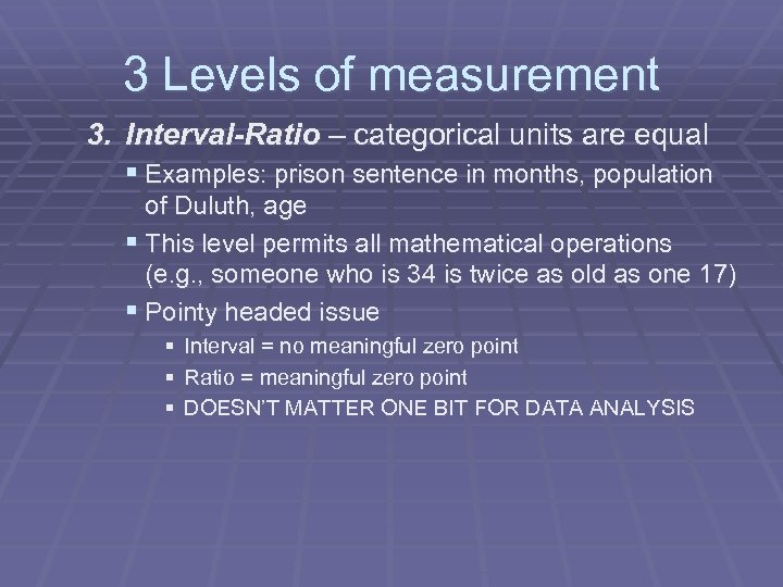 3 Levels of measurement 3. Interval-Ratio – categorical units are equal § Examples: prison