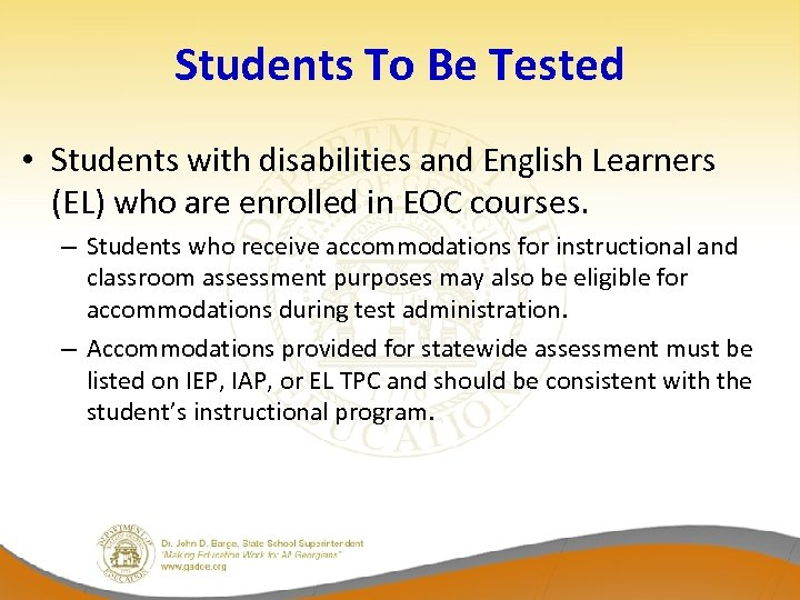 Students To Be Tested • Students with disabilities and English Learners (EL) who are