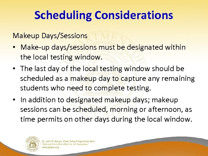 Scheduling Considerations Makeup Days/Sessions • Make-up days/sessions must be designated within the local testing